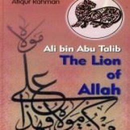 Ali Bin Abu Talib The Lion of Allah