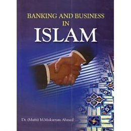 Banking and Business in Islam Mufti Md.M.Ahmed