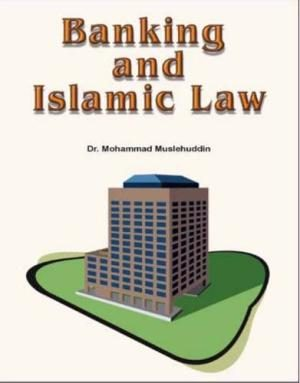 Banking and Islamic Law Dr. M. Muslehuddin