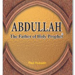 Abdullah The Father of The Holy Prophet